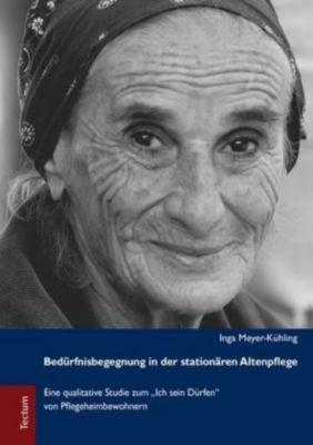 Bedürfnisbegegnung in der stationären Altenpflege, Inga Meyer-Kühling