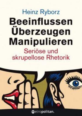 Beeinflussen, Überzeugen, Manipulieren, Heinz Ryborz