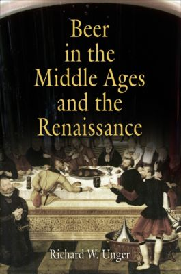 Beer in the Middle Ages and the Renaissance, Richard W. Unger