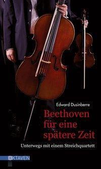 Beethoven für eine spätere Zeit - Edward Dusinberre |