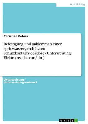 Befestigung und anklemmen einer spritzwassergeschützten Schutzkontaktsteckdose (Unterweisung Elektroinstallateur / -in ), Christian Peters