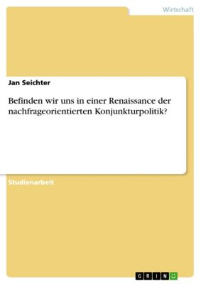 Befinden wir uns in einer Renaissance der nachfrageorientierten Konjunkturpolitik?, Jan Seichter