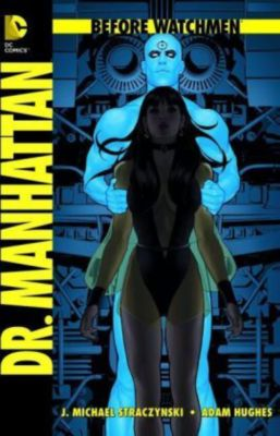 Before Watchmen Band 7: Dr. Manhattan, J. Michael Straczynski, Adam Hughes