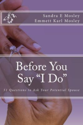 Before You Say I Do: 51 Questions To Ask Your Potential Spouse, Emmett Karl Mosley, Sandra Mosley