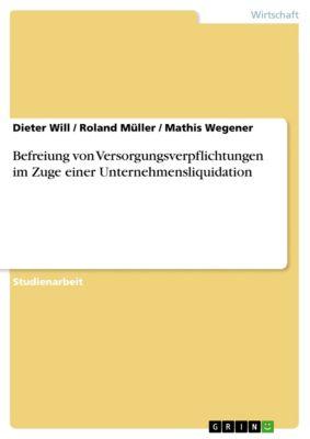 Befreiung von Versorgungsverpflichtungen im Zuge einer Unternehmensliquidation, Roland Müller, Dieter Will, Mathis Wegener
