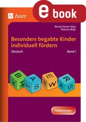 Begabte Kinder fördern: Begabte Kinder individuell fördern, Deutsch Band 1, Thomas Mayr