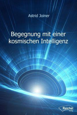 Begegnung mit einer kosmischen Intelligenz - Astrid Joiner pdf epub