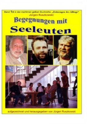 Begegnungen mit Seeleuten - Lebensläufe und Erlebnisberichte von Fahrensleuten aus aller Welt - sw - Jürgen Ruszkowski  