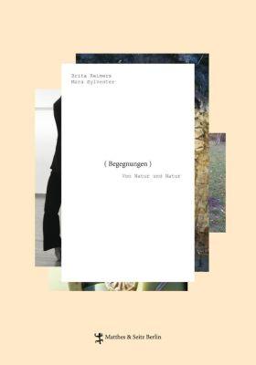 Begegnungen. Von Natur und Natur, Brita Reimers, Mara Sylvester