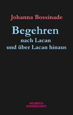 Begehren nach Lacan und über Lacan hinaus - Johanna Bossinade  