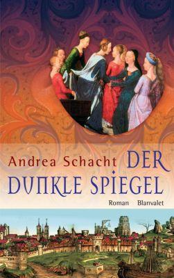 Begine Almut Bossart Band 1: Der dunkle Spiegel, Andrea Schacht
