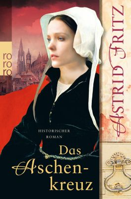 Begine Serafina Band 1: Das Aschenkreuz - Astrid Fritz |