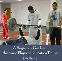 Beginner's Guide to Become a Physical Education Trainer, A, Judy Berlin