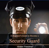 Beginner's Guide to Become a Security Guard, A, Kirsten Freedman
