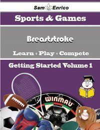 Beginners Guide to Breaststroke (Volume 1), Sam Enrico, Rich Penny