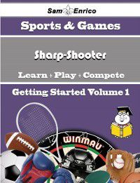 Beginners Guide to Sharp-Shooter (Volume 1), Sam Enrico, Bessie Cole