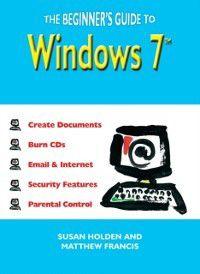 Beginner's Guide to Windows 7, Susan Holden, Matthew Francis