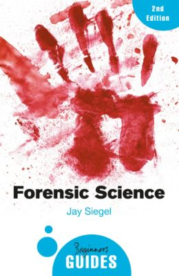 Beginner's Guides: Forensic Science, Jay Siegel