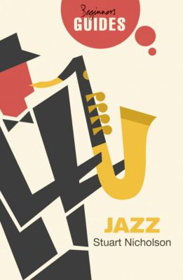 Beginner's Guides: Jazz, Stuart Nicholson