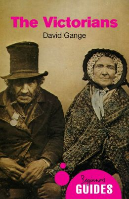 Beginner's Guides: The Victorians, David Gange