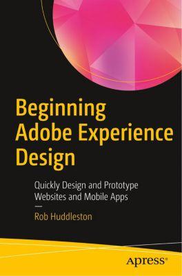 Beginning Adobe Experience Design, Rob Huddleston