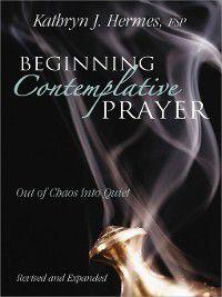 Beginning Contemplative Prayer, Kathryn J. Hermes FSP