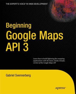 Beginning Google Maps API 3, Gabriel Svennerberg