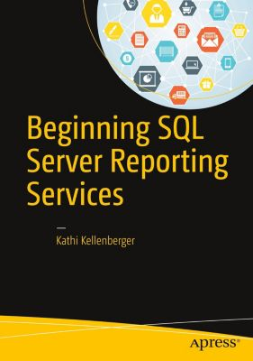Beginning SQL Server Reporting Services, Kathi Kellenberger