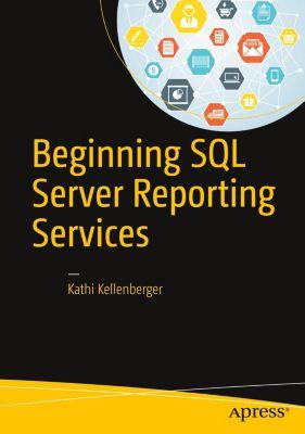 Beginning SQL Server Reporting Services, Kathi Kellenberger