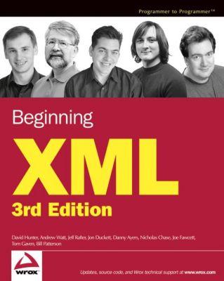 Beginning XML, David Hunter, Jon Duckett, Andrew Watt, Danny Ayers, Joe Fawcett, Jeff Rafter, Bill Patterson, Nicholas Chase, Tom Gaven