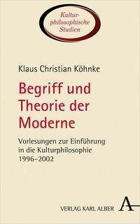 Begriff und Theorie der Moderne - Klaus Christian Köhnke  
