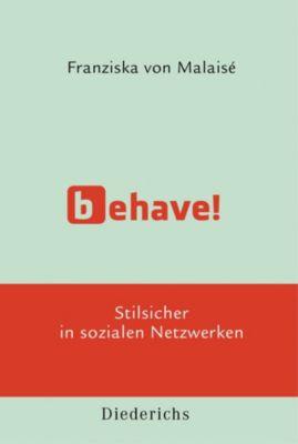 Behave!, Franziska von Malaisé