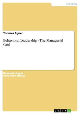 Behavioral Leadership - The Managerial Grid, Thomas Egner