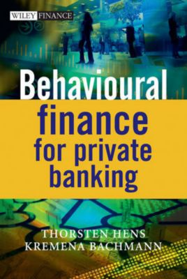 Behavioural Finance for Private Banking, Thorsten Hens, Kremena Bachmann