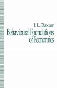 Behavioural Foundations of Economics, J. Baxter