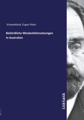 Behördliche Mindestlohnsatzungen in Australien - Eugen Peter Schwiedland |
