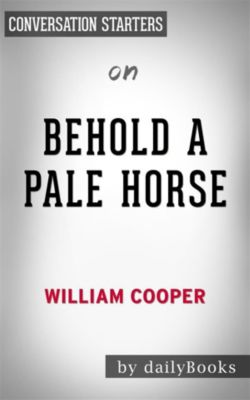 Behold a Pale Horse: by William Cooper | Conversation Starters, dailyBooks