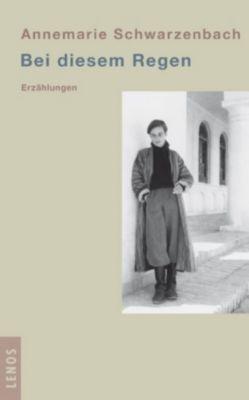 Bei diesem Regen, Annemarie Schwarzenbach