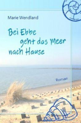 Bei Ebbe geht das Meer nach Hause - Marie Wendland pdf epub