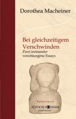 Bei gleichzeitigem Verschwinden: Zwei ineinander verschlungene Essays, Dorothea Macheiner