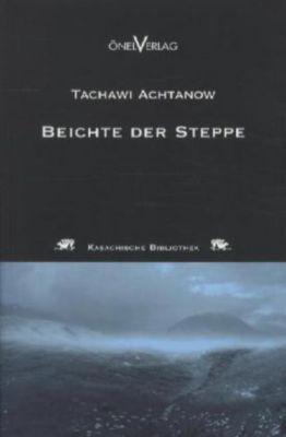 Beichte der Steppe - Tachawi Achtanow |
