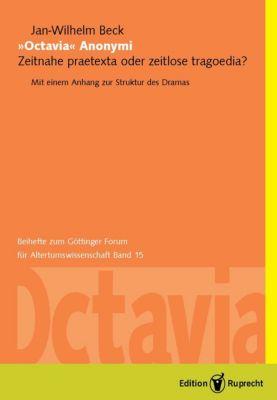 Beihefte zum Göttinger Forum für Altertumswissenschaft: ›Octavia‹ Anonymi: Zeitnahe praetexta oder zeitlose tragoedia?, Jan-Wilhelm Beck