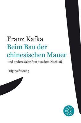 Beim Bau der chinesischen Mauer und andere Schriften aus dem Nachlaß, Franz Kafka