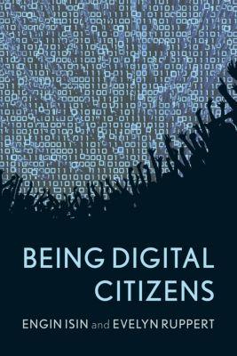Being Digital Citizens, Engin Isin, Evelyn Ruppert