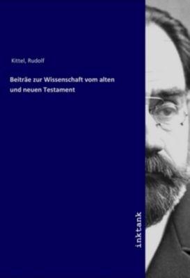 Beiträe zur Wissenschaft vom alten und neuen Testament - Rudolf Kittel |