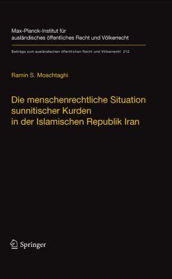 Beiträge zum ausländischen öffentlichen Recht und Völkerrecht: Die menschenrechtliche Situation sunnitischer Kurden in der Islamischen Republik Iran, Ramin S. Moschtaghi