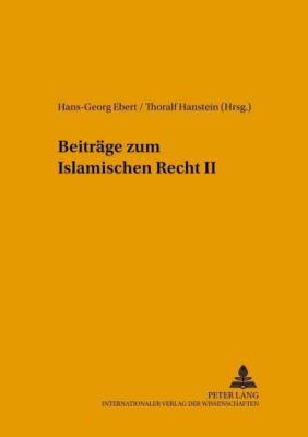 Beiträge zum Islamischen Recht 2, Hans-Georg Ebert, Thoralf Hanstein