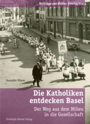 Beiträge zur Basler Geschichte: Die Katholiken entdecken Basel, Benedikt Pfister