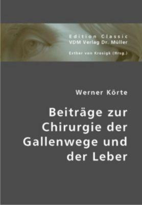 Beiträge zur Chirurgie der Gallenwege und der Leber, Werner Körte