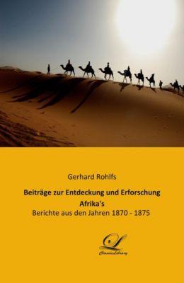 Beiträge zur Entdeckung und Erforschung Afrika's, Gerhard Rohlfs